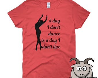 A Day Without Dance Shirt, Dancer Shirt, Ballet Shirt, Ballet Gift, Ballet Tee, Dance Tee, Dancer Tee, Womens Shirt, Ladies Shirt