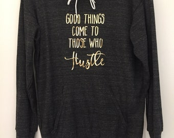 Good things come to those who Hustle Hoodie Tri-blend unisex // Wedding Gift / gift for her / coworker gift / Bride Gift