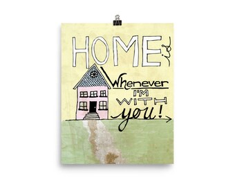 Home is whenever I'm with you unframed print Poster housewarming anniversary wedding gift decor
