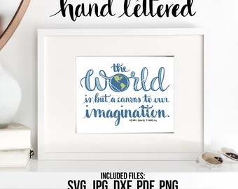 The World Printable, Imagination Quote, The World is But a Canvas, Hand Lettered, Calligraphy Cut File, SVG Cut File, Graphic Overlay