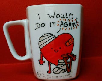 "Handpainted ""I would do it again"" mug. Wounded heart mug. Only love, Never give up on love, Valentine' s day gift!"