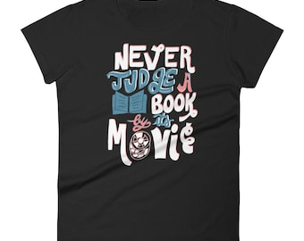Never Judge a Book by Its Movie | Book Lover, Bookworm Women's  T-shirt