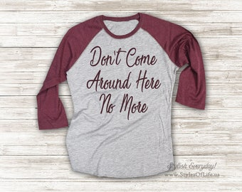 Tom Petty Shirt, Don't Come Around Here No More, Jersey Shirt, Cute T Shirt, Raglan Tee, Burgandy Shirt, Womens Jersey