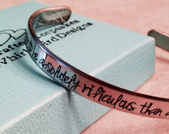 SALE!!!  It's better to be absolutely ridiculous than absolutely boring. Bracelet cuff bracelet hand stamped jewelry gift for mom sister