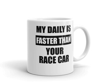 Car Lovers - My Daily Is Faster Than Your Race Car Mug