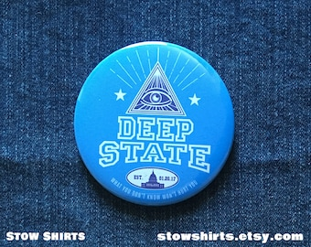 "Deep State 25mm (1""), 38mm (1 1/2"")  or 58mm (2 1/4"") pin button badge, fridge magnet or pocket mirror"