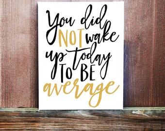 Motivational Sign, You Did Not Wake Up To Be Average, Hand Painted Canvas, Inspirational Quote, Motivational Quote, Home Decor, Office Decor