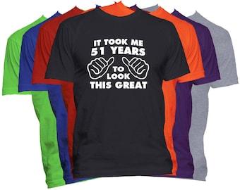Birthday T Shirt 51 Birthday Gift Shirt It Took Me Years To Look This Good Funny Birthday T Shirt Gift