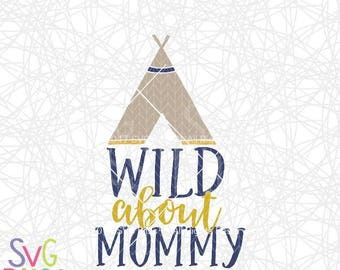 Wild About Mommy SVG, Baby, Kids, Nursery, Boho, Teepee, Free Spirit, Cute, Original, DXF, Cut File, Cricut & Silhouette Compatible Design