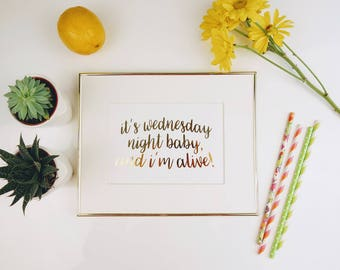 It's Wednesday Night baby and I'm alive - HBO GIRLS Quote    |   gallery wall print, apartment decor, gold foil prints, home decor