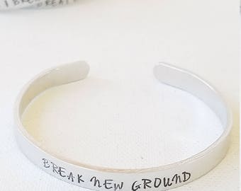 """Custom Hand Stamped Jewelry cuff Inspirational Quote """"BREAK NEW GROUND"""" Motivational Quote mantra Words of Affirmation"""