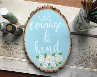 Have Courage and Be Kind Wood Slice, Basswood Slice