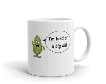 Funny Big Dill Mug, I'm Kind Of A Big Dill