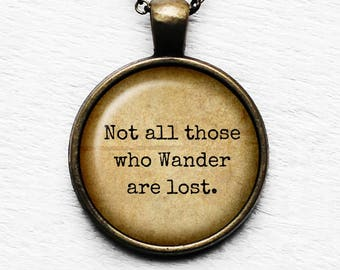 "J.R.R Tolkien ""Not all those who wander are lost."" Pendant & Necklace"