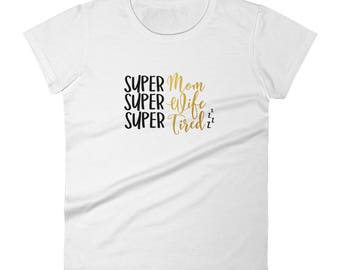 Super Mom/ Super Wife/ Super Tired Women's short sleeve t-shirt
