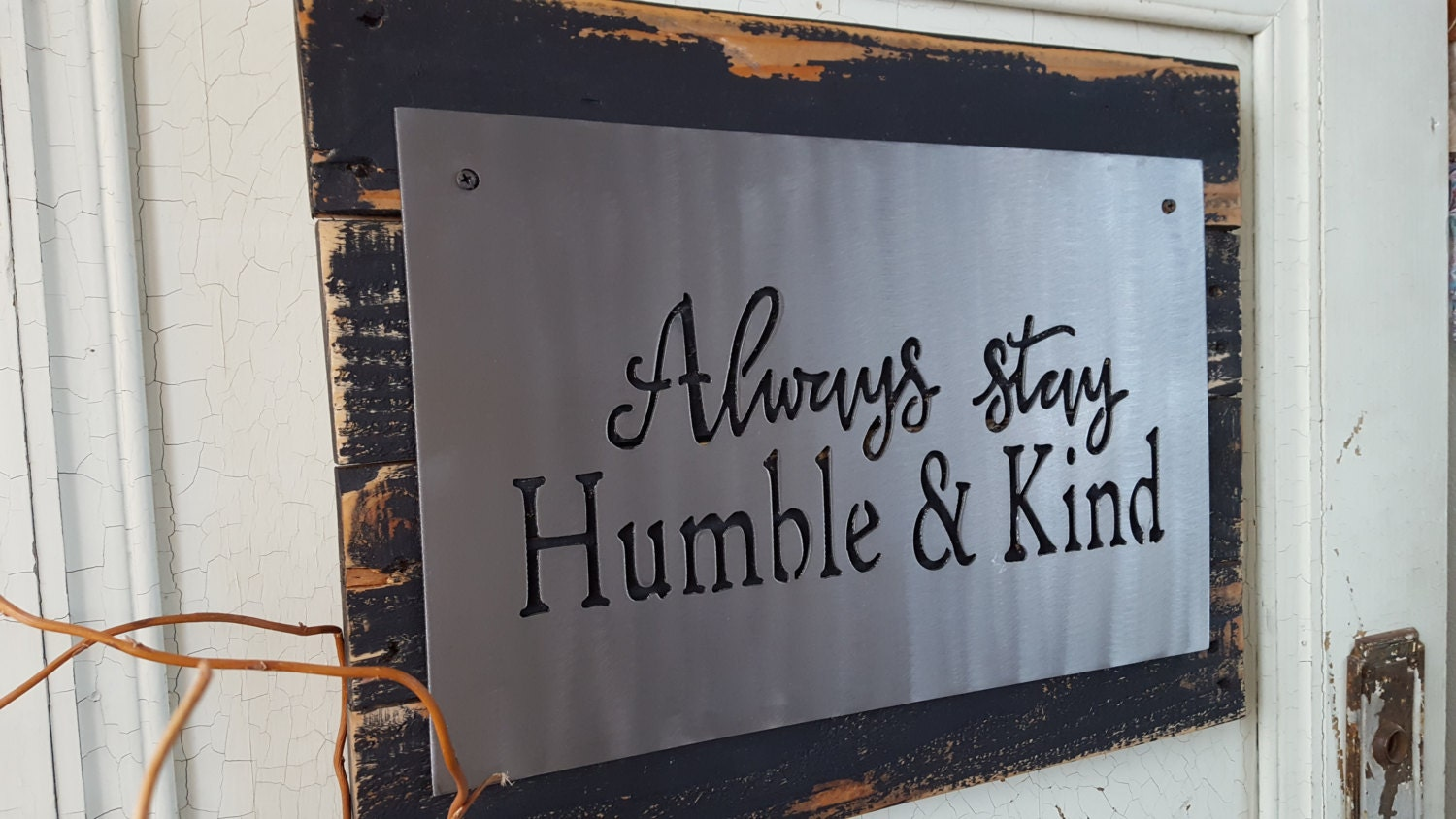 Great Always Stay Humble And Kind, Metal Sign, Lyric Signs, Rustic Sign, Rustic Home  Decor, Farmhouse Decor, Rustic Decor, Home Decor Sign, Wooden