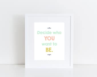 """Mint, Peach & Gold Print - """"Decide Who YOU want to BE!"""" - Inspirational Quote Printable"""