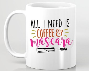 All I Need is Coffee & Mascara - Personalized Coffee Mug Gift For Her, Gift for Girlfriend, Gift for BFF, Custom Ceramic Coffee Mug