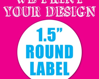 "Your Custom Printed 1.5"" Round Label - Sticker"