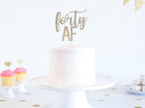 Forty AF Cake Topper - Glitter - Birthday Cake Topper. Funny Birthday. 40th. Fortieth Birthday Decor. 40th Cake Smash.