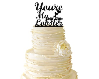 You're My Lobster With Cute Lobsters- Wedding - Bridal Shower - Engagement - Acrylic or Baltic Birch Cake Topper - Friends TV Show - 045