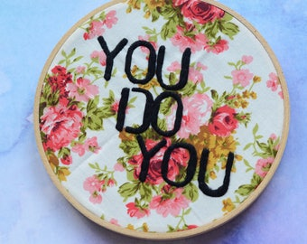 """You Do You sassy hand embroidery hoop art lettering in 6"""" hoop. Home decor; embroidered art; floral fabric"""