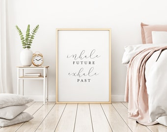 Inhale Future Exhale Past Print - Motivational Print - Motivational Art - Wall Art - Wall Decor