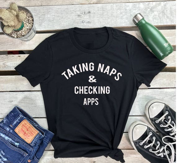 Taking Naps and Checking Apps Women's Short Sleeve Crewneck T Shirt Naps Tee , Apps Graphic Tshirt