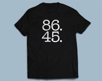 86 45 Anti-Trump T-shirt. Impeach Trump. Eighty Six Forty Five #DumpTrump
