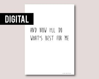 Digital print, Digital download, Printable art, Printable quote, Instant download • And now I'll do what's best for me
