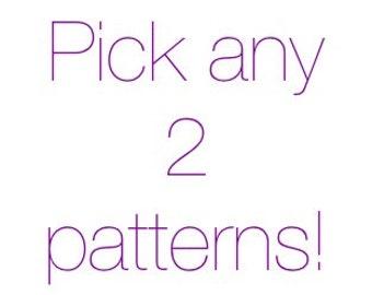 Pick any 2 patterns!