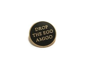 Drop The Ego Amigo Pin