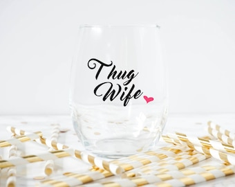 Thug Wife Wine Glass- Engagement Wine Glass- Engagement Gift- Bride To Be Wine Glass- Bridal Gift- Wifey