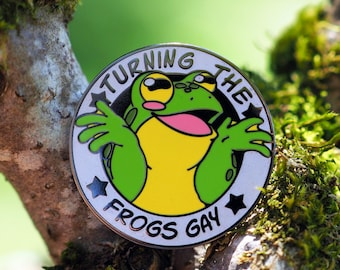 Turning the Frogs Gay - Hard Enamel Pin