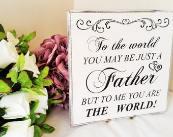 Wedding Sign, Father Of The Bride, To The World You, May Be Just A Father But To Me You Are The World, Wedding Sign, Bridal Party Sign, 263