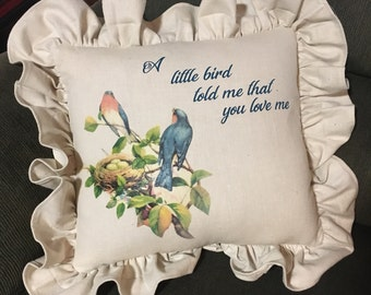 """100% Linen pillow.  14""""x 14"""" with 3"""" ruffle. A Little Bird Told Me That You Love Me"""