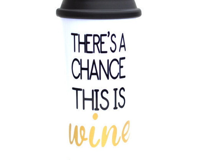 Featured listing image: There's A Chance This Is Wine Travel Mug - Wine Lover Gift