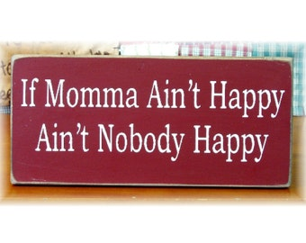 If mamma ain't happy... primitive wood sign