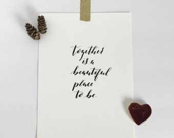 Together is a beautiful place to be. Original handlettered 5x7 calligraphy art, in black ink.