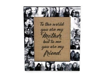 Mother's Day Gift | Mothers Day Frame - To the World you are my Mother but to me you are also my friend | Gift for Mom | Mother Daughter
