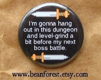 "gonna hang out in this dungeon and level grind a bit before my next boss battle - 1.25"" pinback button badge - refrigerator fridge magnet"