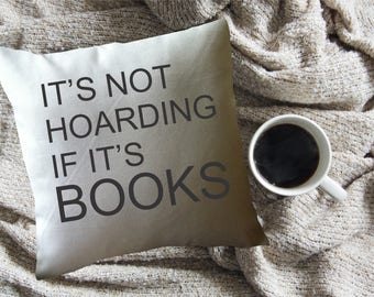 book lover's pillow /  decorative throw pillow cover/book lover's gift/ book nook pillow/ library pillow/It's Not Hoarding if it's Books