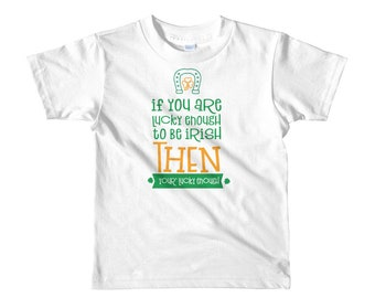 If you are lucky enough to be irish then you are lucky enough st patrick's day Short sleeve kids t-shirt