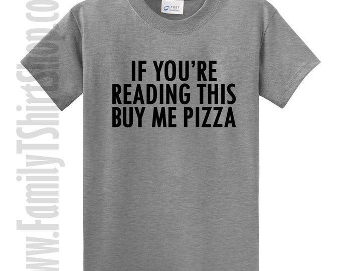 If You're Reading This Buy Me Pizza T-shirt