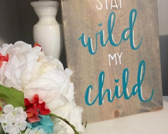 Stay wild my child - Farmhouse nursery wood sign