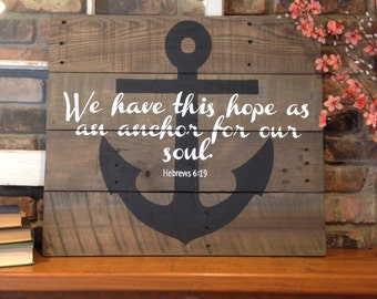 Anchor Hebrews 6:19 pallet sign - We have this hope as an anchor for our soul