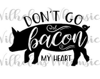 Don't Go Bacon My Heart SVG, PDF, Digital Download
