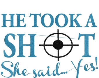 He Took a Shot! She said Yes engagement announcement, wedding fun, save the date embroidery design