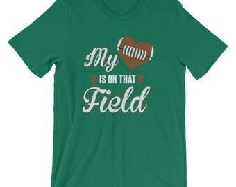 My Heart Is On That Field Proud Football Parent T-Shirt