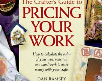 The Crafter's Guide to Pricing Your Work Paperback – March, 1997 by Dan Ramsey